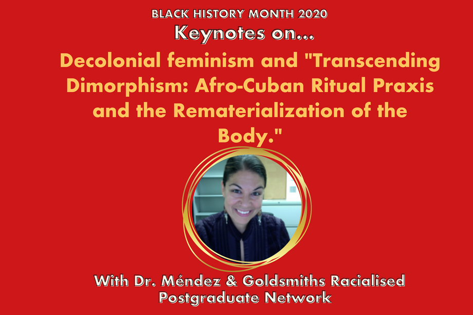 """Keynotes with Dr. Méndez on...Decolonial feminism and """"Transcending Dimorphism: Afro-Cuban Ritual Praxis and the Rematerialization of the Body."""""""
