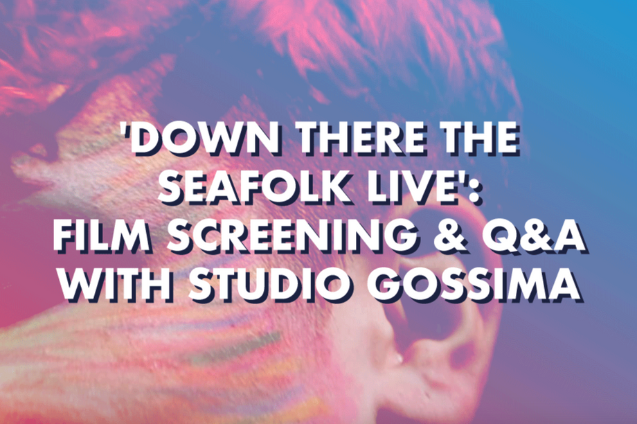 'Down There the Seafolk Live': Film screening & Q&A with Studio Gossima