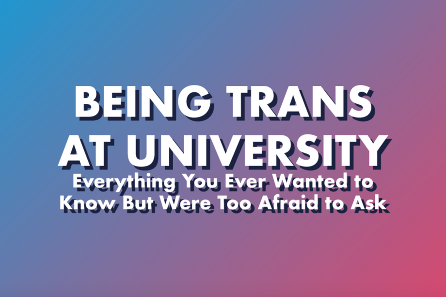 Being Trans at Uni: Everything You Ever Wanted to Know But Were Too Afraid to Ask