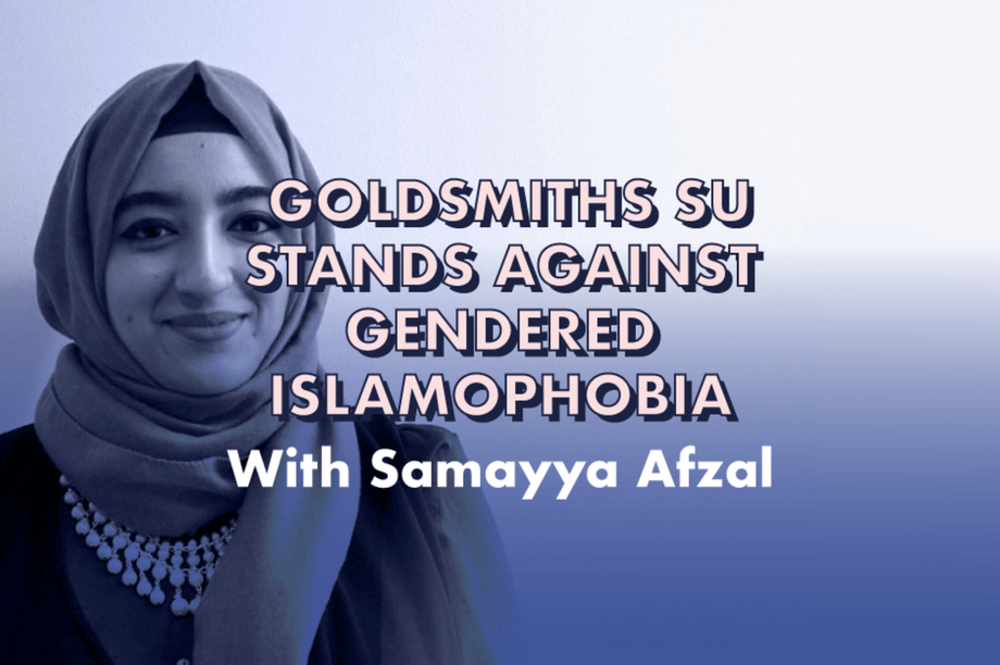 Goldsmiths SU Stands Against Gendered Islamophobia - With Samayya Afzal