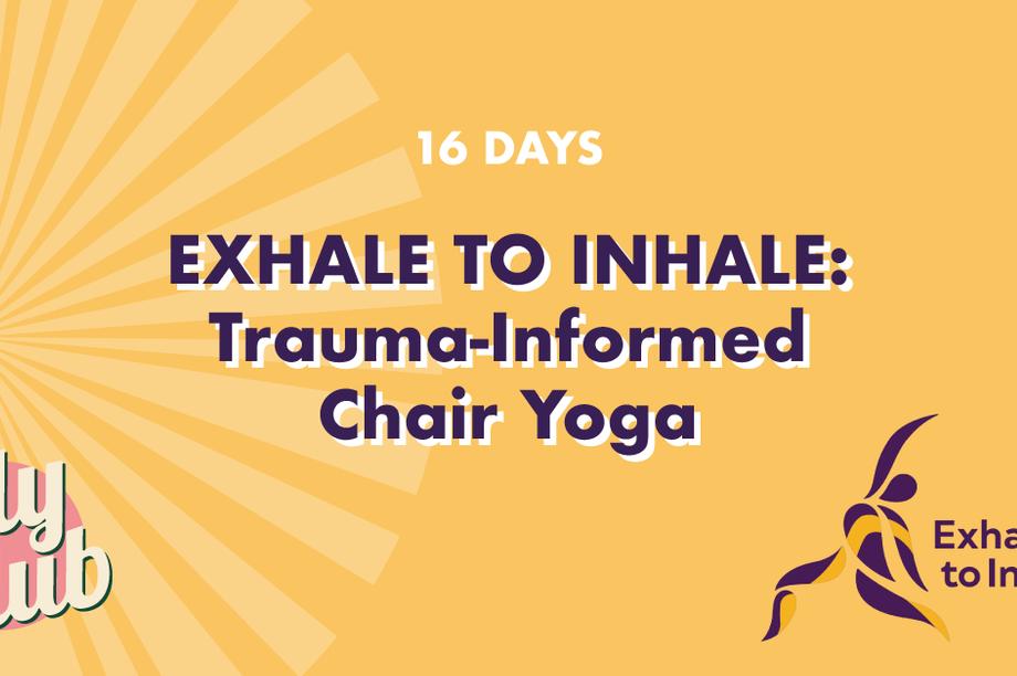 Exhale to Inhale: Trauma-Informed Chair Yoga