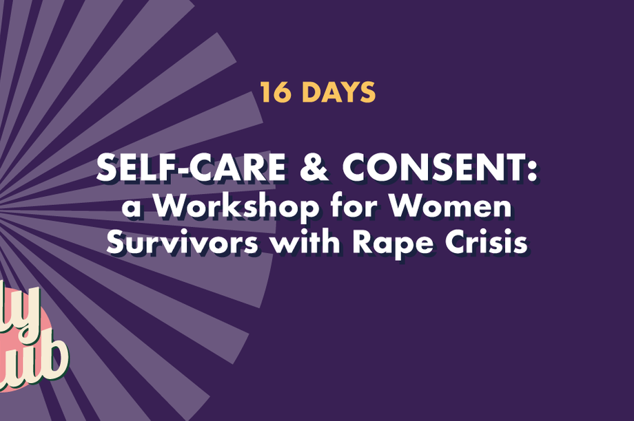 Space for Self-Care and Consent: A Workshop for Women Survivors with Rape Crisis