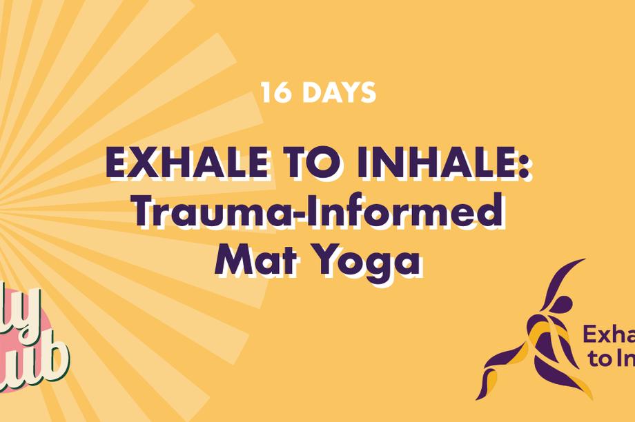 Exhale to Inhale: Trauma-Informed Mat Yoga